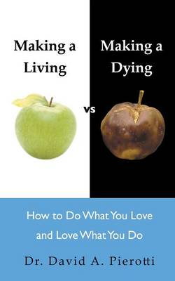 Making a Living Vs Making a Dying: How to Do What You Love and Love What You Do (Paperback)