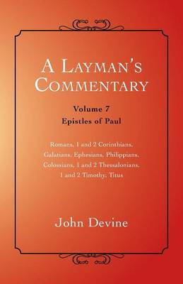 A Layman's Commentary: Volume 7 - Epistles of Paul (Paperback)