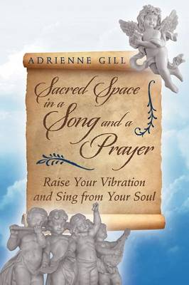 Sacred Space in a Song and a Prayer: Raise Your Vibration and Sing from Your Soul (Paperback)