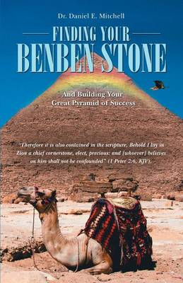 Finding Your Benben Stone: And Building Your Great Pyramid of Success (Paperback)