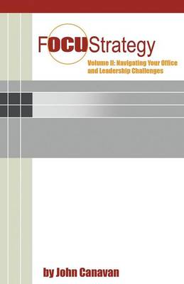 Focustrategy Vol. II: Navigating Your Office and Leadership Challenges (Paperback)