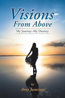 Visions from Above: My Journey My Destiny (Paperback)