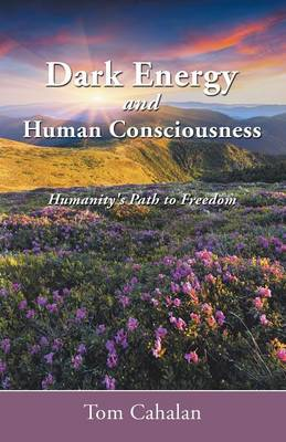 Dark Energy and Human Consciousness: Humanity's Path to Freedom (Paperback)