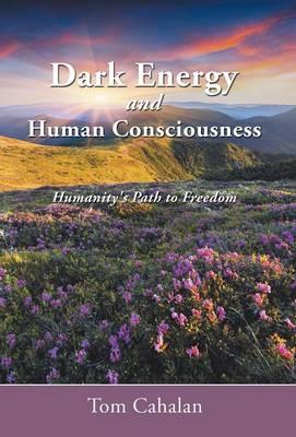 Dark Energy and Human Consciousness: Humanity's Path to Freedom (Hardback)