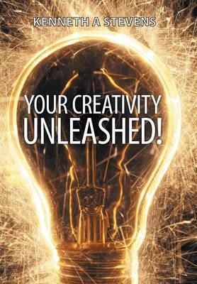 Your Creativity Unleashed!: Amplify Your Wealth and Revitalize Your Creative Juices (Hardback)