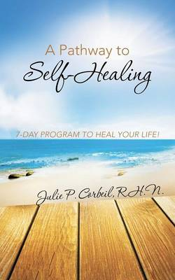 A Pathway to Self-Healing: 7-Day Program to Heal Your Life! (Paperback)
