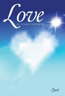 Love Is Forgiveness (Hardback)