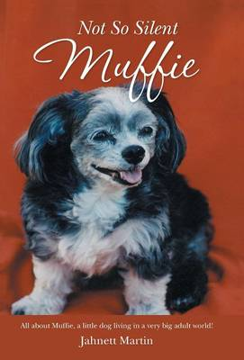 Not So Silent Muffie: All about Muffie, a Little Dog Living in a Very Big Adult World! (Hardback)