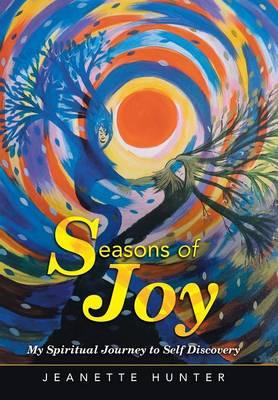 Seasons of Joy: My Spiritual Journey to Self Discovery (Hardback)