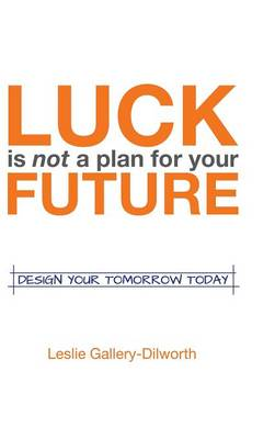 Luck Is Not a Plan for Your Future: Design Your Tomorrow Today (Hardback)