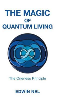 The Magic of Quantum Living: The Oneness Principle (Hardback)