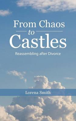From Chaos to Castles: Reassembling After Divorce (Paperback)