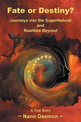 Fate or Destiny?: Journeys Into the Supernatural and Realities Beyond (Paperback)