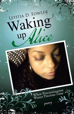 Waking Up Alice: When Procrastination Wastes Precious Time (Paperback)