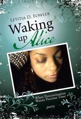 Waking Up Alice: When Procrastination Wastes Precious Time (Hardback)