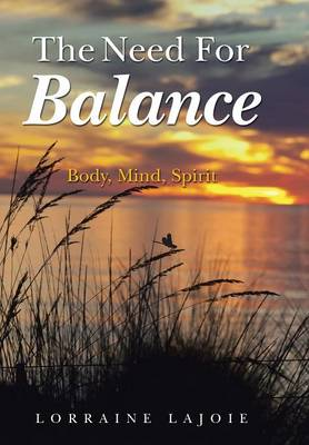 The Need for Balance: Body, Mind, Spirit (Hardback)
