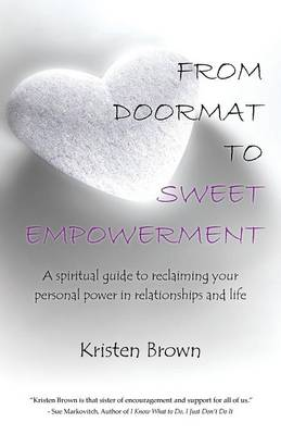 From Doormat to Sweet Empowerment: A Spiritual Guide to Reclaiming Your Personal Power in Relationships and Life (Paperback)
