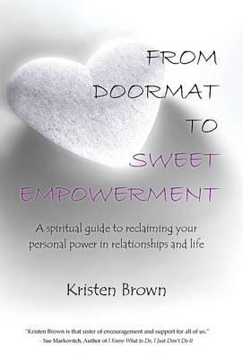 From Doormat to Sweet Empowerment: A Spiritual Guide to Reclaiming Your Personal Power in Relationships and Life (Hardback)