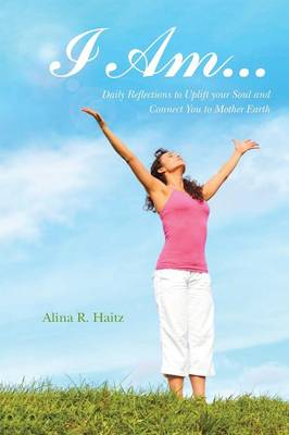 I Am...: Daily Reflections to Uplift Your Soul and Connect You to Mother Earth (Paperback)