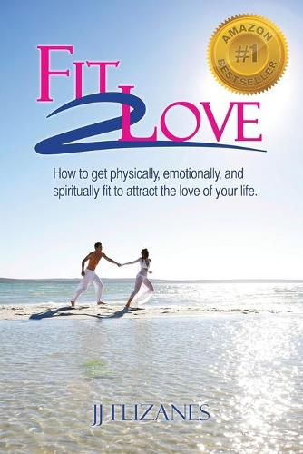 Fit 2 Love: How to Get Physically, Emotionally and Spiritually Fit to Attract the Love of Your Life (Paperback)