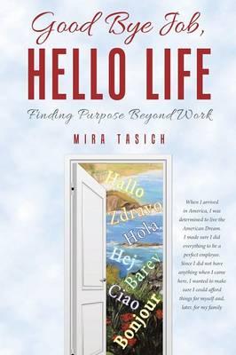 Good Bye Job, Hello Life: Finding Purpose Beyond Work (Paperback)