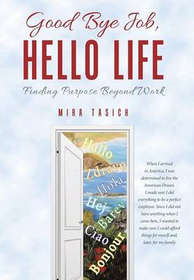 Good Bye Job, Hello Life: Finding Purpose Beyond Work (Hardback)