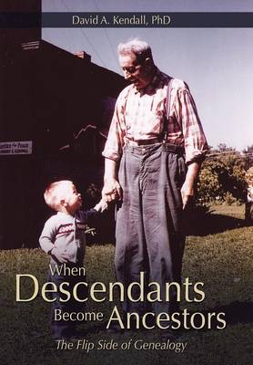 When Descendants Become Ancestors: The Flip Side of Genealogy (Hardback)
