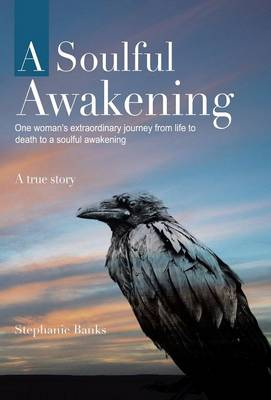 A Soulful Awakening: One Woman's Extraordinary Journey from Life to Death to a Soulful Awakening (Hardback)