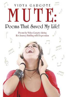 Mute: Poems That Saved My Life!: Poems by Vidya Gargote During Her Journey Battling with Depression (Hardback)