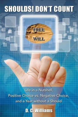 Shoulds! Don't Count: Life in a Nutshell, Positive Choice vs. Negative Choice, and a Year Without a Should (Paperback)