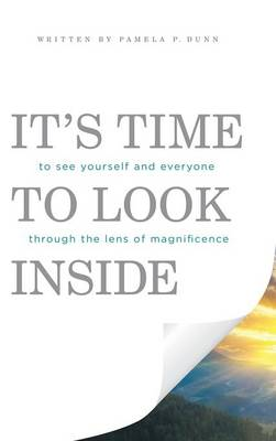 It's Time to Look Inside: To See Yourself and Everyone Through the Lens of Magnificence (Hardback)