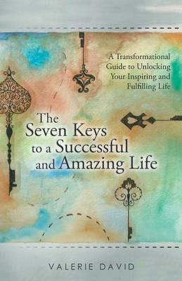 The Seven Keys to a Successful and Amazing Life: A Transformational Guide to Unlocking Your Inspiring and Fulfilling Life (Paperback)