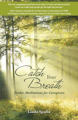 Catch Your Breath: Tender Meditations for Caregivers (Paperback)