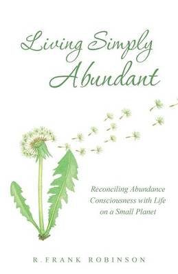 Living Simply Abundant: Reconciling Abundance Consciousness with Life on a Small Planet (Paperback)
