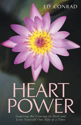 Heart Power: Inspiring the Courage to Heal and Love Yourself One Day at a Time (Paperback)