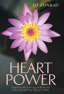 Heart Power: Inspiring the Courage to Heal and Love Yourself One Day at a Time (Hardback)