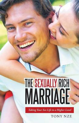 The Sexually Rich Marriage: Taking Your Sex Life to the Next Level (Paperback)