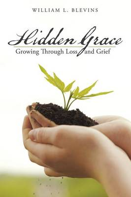 Hidden Grace: Growing Through Loss and Grief (Paperback)