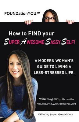 Foundationyou(tm) How to Find Your Super Awesome Sassy Self!: A Modern Woman's Guide to Living a Less-Stressed Life. (Paperback)