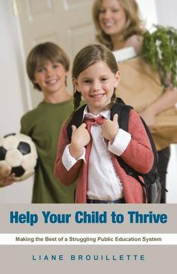 Help Your Child to Thrive: Making the Best of a Struggling Public Education System (Paperback)