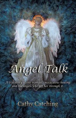 Angel Talk: A True Story of One Woman's Miraculous Healing and the Angels Who Got Her Through It (Paperback)