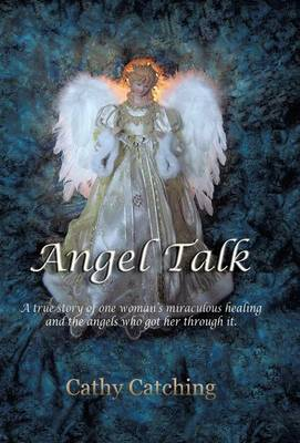 Angel Talk: A True Story of One Woman's Miraculous Healing and the Angels Who Got Her Through It (Hardback)