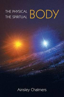 The Physical Body, the Spiritual Body (Paperback)