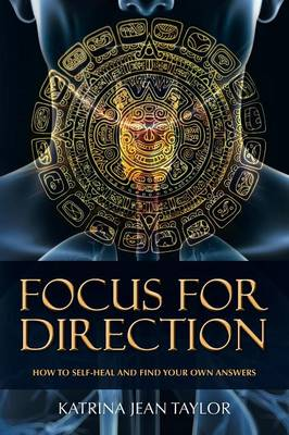 Focus for Direction: How to Self-Heal and Find Your Own Answers (Paperback)