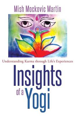 Insights of a Yogi: Understanding Karma Through Life's Experiences (Paperback)