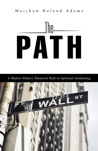 The Path: A Market Maker's Financial Path to Spiritual Awakening (Paperback)