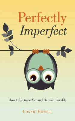 Perfectly Imperfect: How to Be Imperfect and Remain Lovable (Paperback)