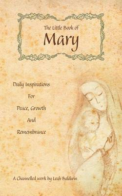 The Little Book of Mary: Daily Inspirations for Peace, Growth and Remembrance (Paperback)