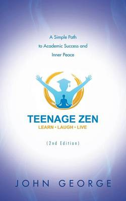 Teenage Zen (2nd Edition): A Simple Path to Academic Success and Inner Peace (Paperback)