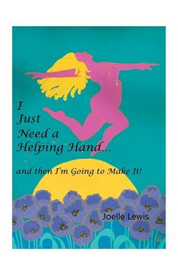 I Just Need a Helping Hand ... and Then I'm Going to Make It! (Paperback)